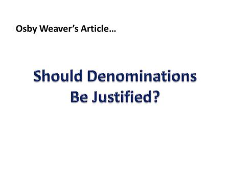 Osby Weaver's Article…. Mark 9 :38-40 ? Mark 9:38-40 No indication that person casting out demons was a member of any denomination.