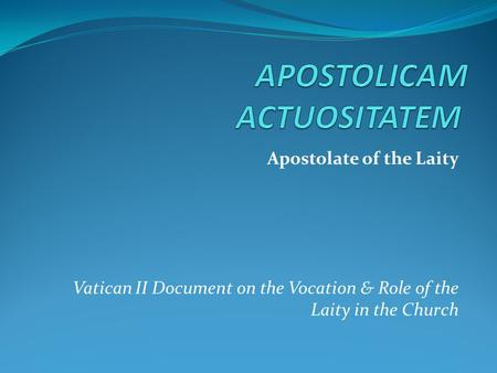 Apostolate of the Laity Vatican II Document on the Vocation & Role of the Laity in the Church.