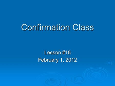 Confirmation Class Lesson #18 February 1, 2012. Baptism is a Sacrament A Sacrament is a sacred act: 1. Instituted (started) by Christ 2. with visible.