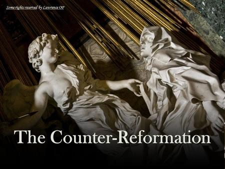 The Counter-Reformation Some rights reservedSome rights reserved by Lawrence OPLawrence OP.