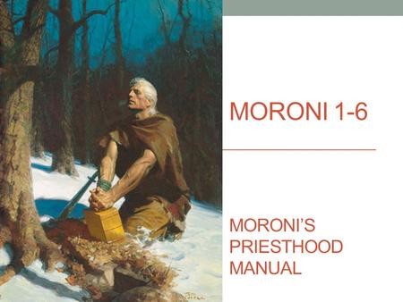 MORONI 1-6 MORONI'S PRIESTHOOD MANUAL. PRIESTHOOD IQ Study your priesthood ordinance (or meeting) for 3-5 mins and then be prepared to precisely articulate.