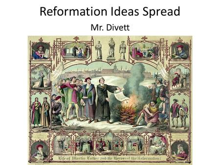 Reformation Ideas Spread Mr. Divett. Martin Luther.