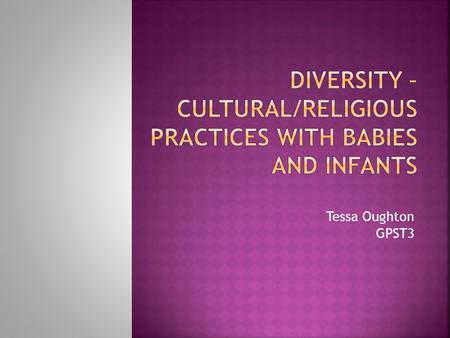 Diversity – Cultural/Religious practices with babies and infants
