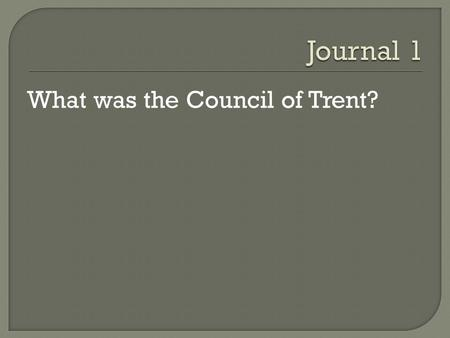 What was the Council of Trent?. Protestant Action Catholic Reaction Relative Success in achieving Catholic/ Protestant aims Geographic Area Contested.