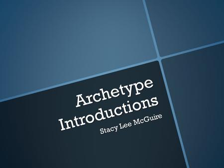 Archetype Introductions Stacy Lee McGuire. Instructions Please take out 2-3 sheets of lined paper for a quick write and to take notes. Please take out.