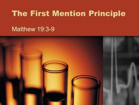The First Mention Principle Matthew 19:3-9. Definition Where a subject is first mentioned in Scripture. The meaning found here will be consistent throughout.