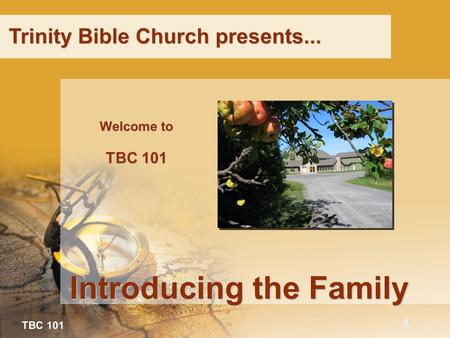 TBC 101 1 Welcome to Trinity Bible Church presents... TBC 101 Introducing the Family.