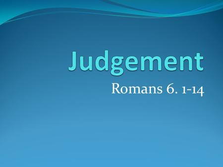 Romans 6. 1-14. Starting again after judgment? I am happier and more fulfilled than ever I was in the heyday of being in the spotlight of Cabinet power.