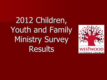 2012 Children, Youth and Family Ministry Survey Results.
