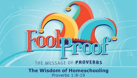 Textbox center The Wisdom of Homeschooling Proverbs 1:8-19.