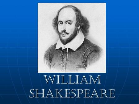 William Shakespeare William Shakespeare. William Shakespeare was born in April 1564 in Stratford-Upon-Avon, in the centre of England. We don't know exact.