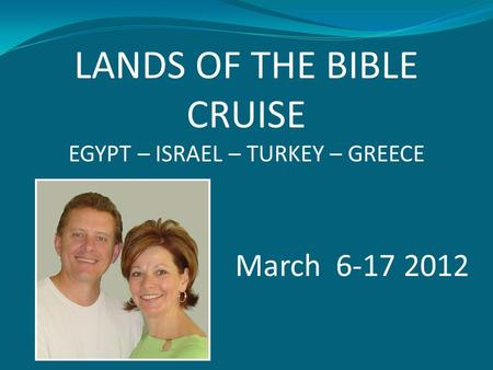 LANDS OF THE BIBLE CRUISE EGYPT – ISRAEL – TURKEY – GREECE March 6-17 2012.