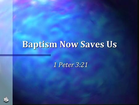 Baptism Now Saves Us 1 Peter 3:21. Much Misunderstanding Not necessary to be savedNot necessary to be saved Important, but not for salvationImportant,