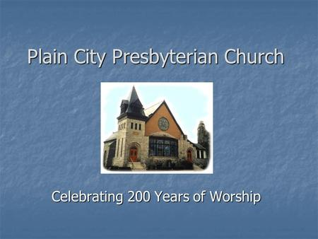 Plain City Presbyterian Church Celebrating 200 Years of Worship.
