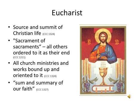 "Eucharist Source and summit of Christian life (CCC 1324) Sacrament of sacraments"" – all others ordered to it as their end (CCC 1211) All church ministries."