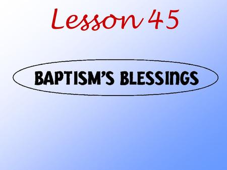 Lesson 45. What wonderful blessings does God give us through Baptism?