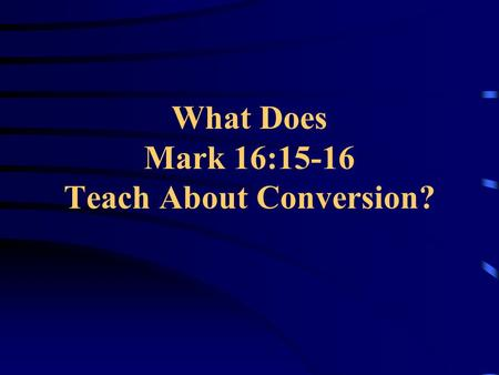 "What Does Mark 16:15-16 Teach About Conversion?. What Does Mark 16:15-16 Teach? 1. God gives us a responsibility  Jesus said ""Go…""  This commission."