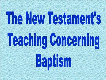 So far in our study we have examined: That there is currently only one baptism, that of the Great Commission- baptism for the remission of sins The seven.