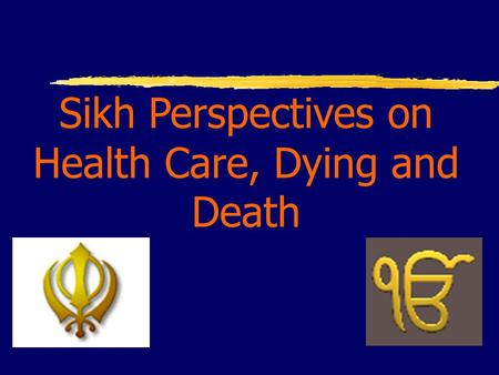 Sikh Perspectives on Health Care, Dying and Death.