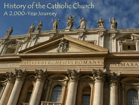 History of the Catholic Church A 2,000-Year Journey.