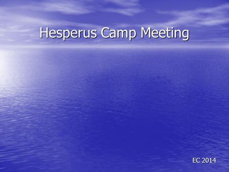 Hesperus Camp Meeting EC 2014. James 4:14 whereas you do not know what will happen tomorrow. For what is your life? It is even a vapor that appears for.