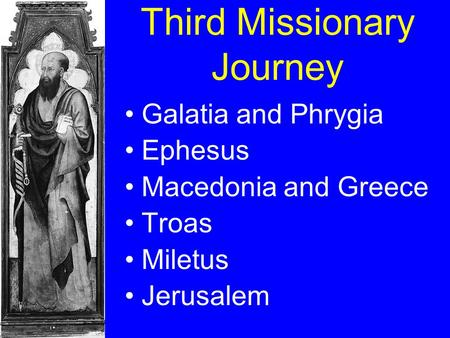 Third Missionary Journey Galatia and Phrygia Ephesus Macedonia and Greece Troas Miletus Jerusalem.