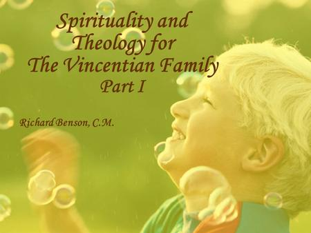 Spirituality and Theology for The Vincentian Family Part I Richard Benson, C.M.