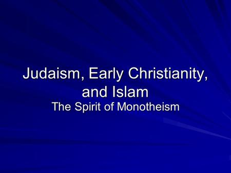 Judaism, Early Christianity, and Islam The Spirit of Monotheism.
