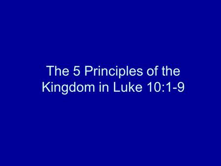 The 5 Principles of the Kingdom in Luke 10:1-9. Jesus Sends Out the Seventy-two 1 After this the Lord appointed seventy-two others and sent them two by.