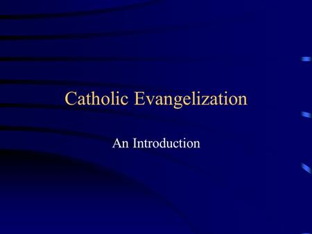 Catholic Evangelization An Introduction. What Is Evangelization?