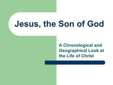 Jesus, the Son of God A Chronological and Geographical Look at the Life of Christ.