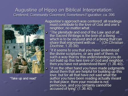 Augustine of Hippo on Biblical Interpretation: Centered, Community-Governed, Sometimes Figurative, ca. 396 Augustine's approach was centered: all readings.