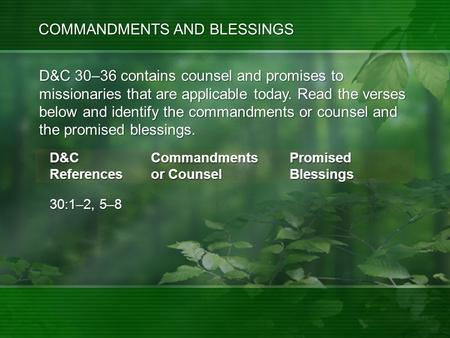 Commandments or Counsel 30:1–2, 5–8 D&C 30–36 contains counsel and promises to missionaries that are applicable today. Read the verses below and identify.