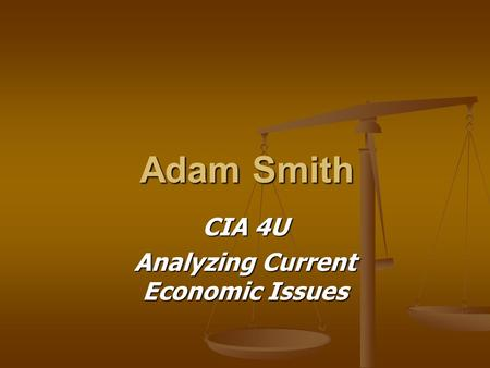 Adam Smith CIA 4U Analyzing Current Economic Issues.