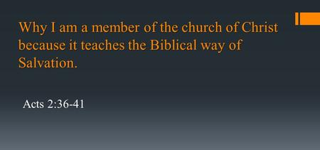 Why I am a member of the church of Christ because it teaches the Biblical way of Salvation. Acts 2:36-41.