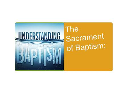 "The Sacrament of Baptism:. History:  Isaiah 40:3  A voice cries: ""In the wilderness prepare the way of the LORD, make straight in the desert a highway."