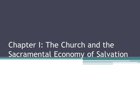 Chapter I: The Church and the Sacramental Economy of Salvation.