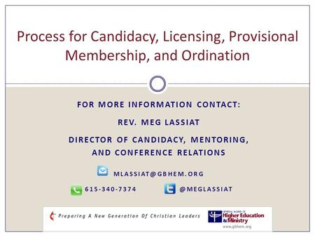 FOR MORE INFORMATION CONTACT: REV. MEG LASSIAT DIRECTOR OF CANDIDACY, MENTORING, AND CONFERENCE RELATIONS  Process.