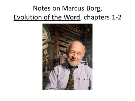 Notes on Marcus Borg, Evolution of the Word, chapters 1-2.