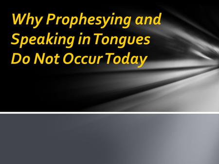 Why Prophesying and Speaking in Tongues Do Not Occur Today.