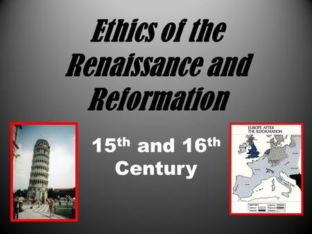 Ethics of the Renaissance and Reformation 15 th and 16 th Century.