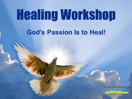LOGO God's Passion Is to Heal! Healing Workshop. LOGO God Has Entered into a Covenant of Health with His Children.