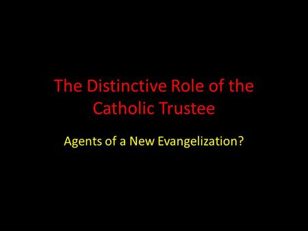 The Distinctive Role of the Catholic Trustee Agents of a New Evangelization?