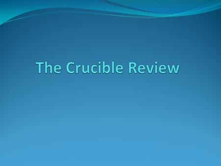 The Crucible Review.