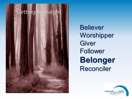 BelieverWorshipperGiverFollowerBelongerReconciler.