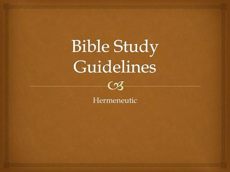 Hermeneutic. Lesson 1 & 2   Exegesis - reading the Bible contextually  Interpretation – from then & there to now & here Bible Study Guidelines – Hermeneutic.