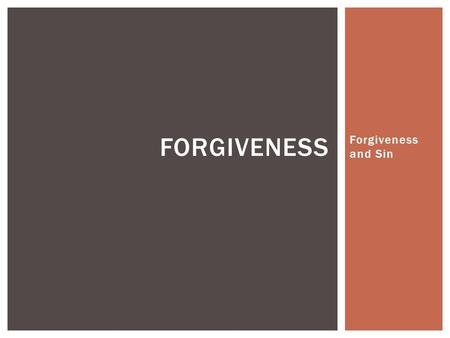 Forgiveness and Sin FORGIVENESS. Forgiveness relates to:  The atonement  Sin & its punishment death  God's character  Sacrifice & the Law of Moses.