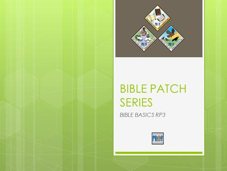 BIBLE PATCH SERIES BIBLE BASICS RP3. Type your questions here and click SEND at anytime throughout the presentation. Your questions will be addressed.