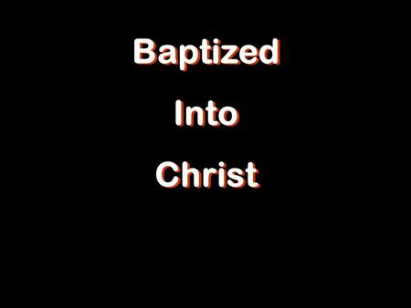 Baptized Into Christ Baptized Into Christ. Acts 2:38 Peter said to them, Repent, and each of you be baptized in the name of Jesus Christ for (eis) the.