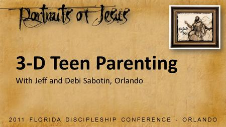 2011 FLORIDA DISCIPLESHIP CONFERENCE - ORLANDO 3-D Teen Parenting With Jeff and Debi Sabotin, Orlando.
